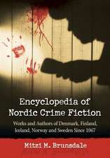 Encyclopedia of Nordic Crime Fiction:  Works and Authors of Denmark, Finland, Iceland, Norway and Sweden Since 1967
