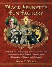 Mack Sennett's Fun Factory:  A History and Filmography of His Studio and His Keystone and Mack Sennett Comedies, with Biographies of Players and Pe