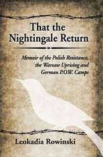 That the Nightingale Return:  Memoir of the Polish Resistance, the Warsaw Uprising and German P.O.W. Camps