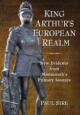 King Arthur's European Realm:  New Evidence from Monmouth's Primary Sources