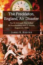 The Freckleton, England, Air Disaster:  The B-24 Crash That Killed 38 Preschoolers and 23 Adults, August 23, 1944