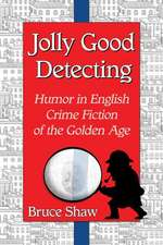 Jolly Good Detecting:  Humor in English Crime Fiction of the Golden Age