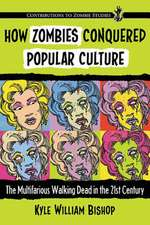 How Zombies Conquered Popular Culture:  The Multifarious Walking Dead in the 21st Century