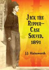 Jack the Ripper--Case Solved, 1891:  An Historical Analysis of Medical, Religious, Military and Psychological Perspectives