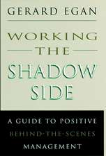 Working the Shadow Side: A Guide to Positive Behind–the–Scenes Management