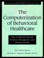 The Computerization of Behavioral Healthcare: How to Enhance Clinical Practice, Management, and Communications