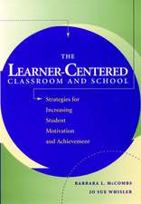 The Learner–Centered Classroom and School: Strategies for Increasing Student Motivation and Achievement