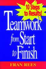 Teamwork from Start to Finish: 10 Steps to Results!