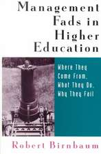 Management Fads in Higher Education: Where They Come From, What They Do, Why They Fail
