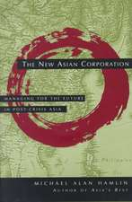 The New Asian Corporation: Managing for the Future in Post–Crisis Asia