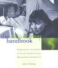 The Radical Team Handbook: Harnessing the Power of Team Learning for Breakthrough Results