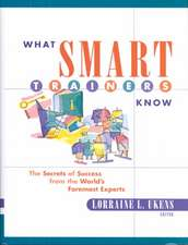 What Smart Trainers Know: The Secrets of Success from the World′s Foremost Experts