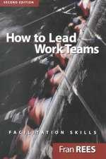 How To Lead Work Teams: Facilitation Skills