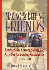 Making & Keeping Friends: Ready–to–Use Lessons, Stories, and Activities for Building Relationships, Grades 4–8