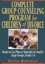 Complete Group Counseling Program for Children of Divorce: Ready–to–Use Plans & Materials for Small and Large Groups, Grades 1–6