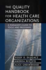 The Quality Handbook for Health Care Organizations: A Manager′s Guide to Tools and Programs