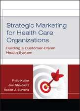 Strategic Marketing For Health Care Organizations: Building A Customer–Driven Health System