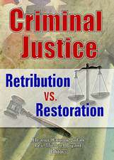 Criminal Justice:  Retribution vs. Restoration