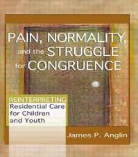 Pain, Normality, and the Struggle for Congruence:  Reinterpreting Residential Care for Children and Youth