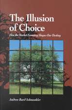 Illusion of Choice:  How the Market Economy Shapes Our Destiny