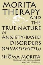 Morita Therapy and the True Nature of Anxiety-Based Disorders