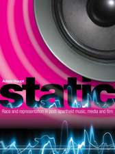 Static:  Race and Representation in Post-Apartheid Music, Media and Film