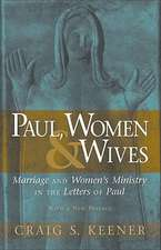 Paul, Women, & Wives:  Marriage and Women's Ministry in the Letters of Paul