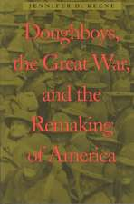 Doughboys, the Great War and the Remaking of America