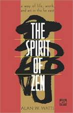 The Spirit of Zen:  A Way of Life, Work, and Art in the Far East