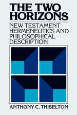 The Two Horizons:  New Testament Hermeneutics and Philosophical Description with Special Reference to Heidegger, Bultmann, Gadamer, and W