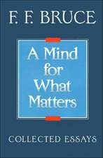A Mind for What Matters:  Collected Essays of F.F. Bruce