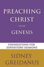 Preaching Christ from the Genesis:  Foundations for Expository Sermons