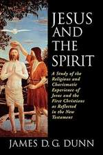 Jesus and the Spirit:  A Study of the Religious and Charismatic Experience of Jesus and the First Christians as Reflected in the New Testamen