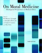 On Moral Medicine:  Theological Perspectives on Medical Ethics