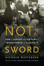 Not by the Sword: How a Cantor and His Family Transformed a Klansman