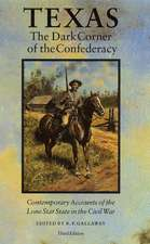 Texas, the Dark Corner of the Confederacy: Contemporary Accounts of the Lone Star State in the Civil War (Third Edition)
