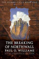 The Breaking of Northwall: The Pelbar Cycle, Book One