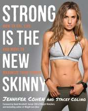 Strong Is the New Skinny:  How to Eat, Live, and Move to Maximize Your Power