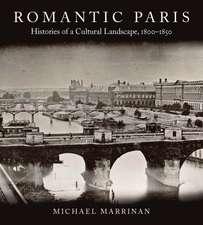 Romantic Paris: Histories of a Cultural Landscape, 1800–1850