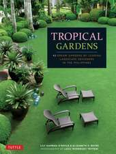 Tropical Gardens: 42 Dream Gardens by Leading Landscape Designers in the Philippines