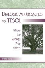 Dialogic Approaches to TESOL:  Where the Ginkgo Tree Grows