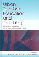Urban Teacher Education and Teaching:  Innovative Practices for Diversity and Social Justice