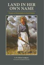 Land in Her Own Name:  Women as Homesteaders in North Dakota