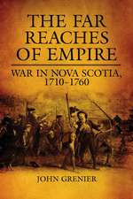 The Far Reaches of Empire:  War in Nova Scotia, 1710-1760