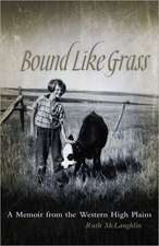 Bound Like Grass:  A Memoir from the Western High Plains