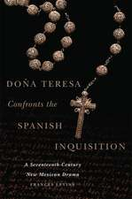 Dona Teresa Confronts the Spanish Inquisition: A Seventeenth-Century New Mexican Drama