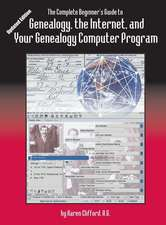 The Complete Beginner's Guide to Genealogy: The Internet and Your Genealogy Computer Program. Updated Edition