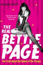 The Real Bettie Page: The Truth About the Queen of the Pinups