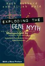 Exploding the Gene Myth:  How Genetic Information Is Produced and Manipulated by Scientists, Physicians, Employers, Insurance Companies, Educato