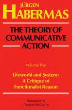 The Theory of Communicative Action:  A Critique of Functionalist Reason